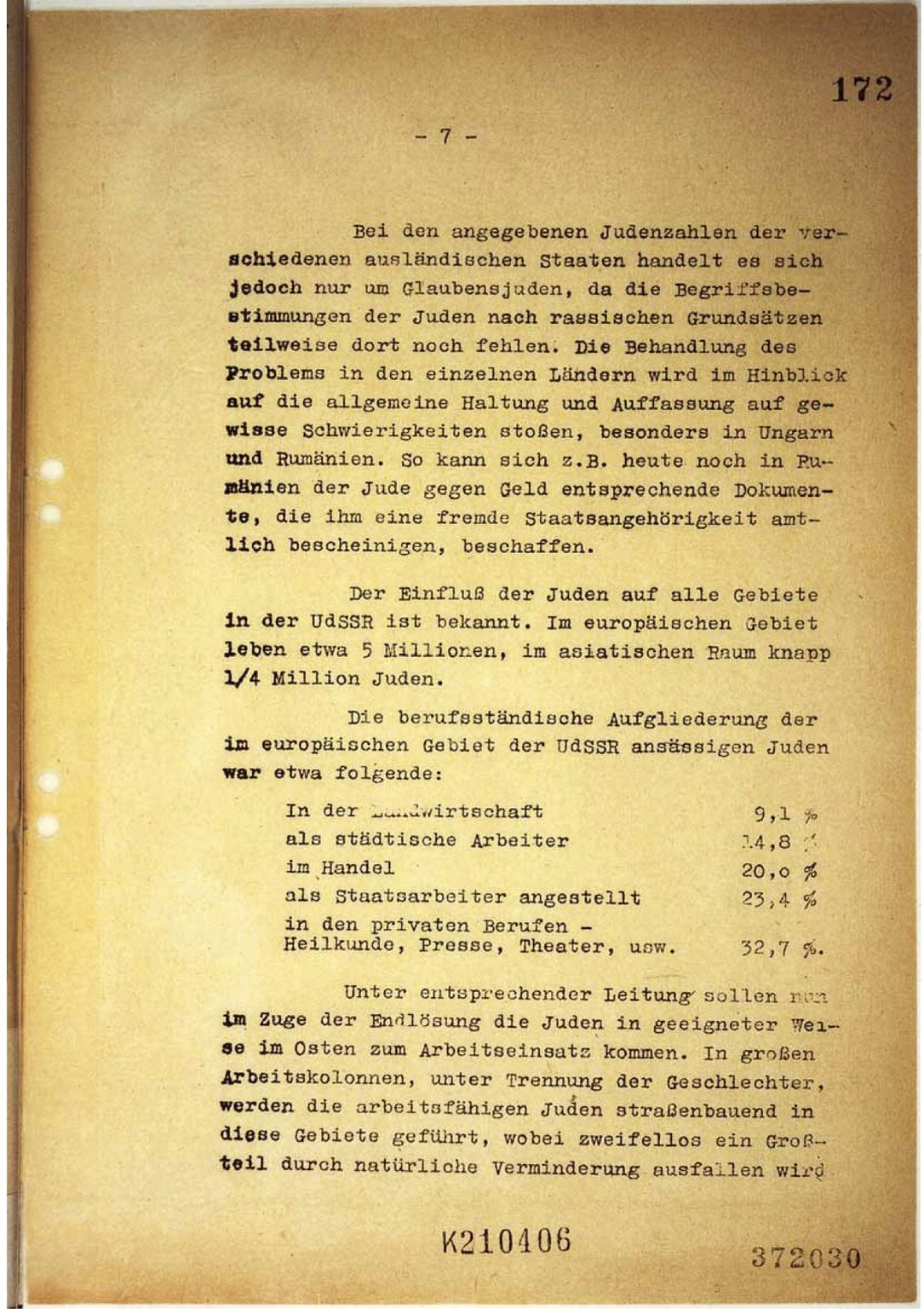 Page from the minutes of the Wannsee Conference. It says that Jews will be moved to the East under the guise of employment policies. Most of them are expected to die due to the hard work. The rest will be given 'appropriate treatment', i.e. be murdered.
